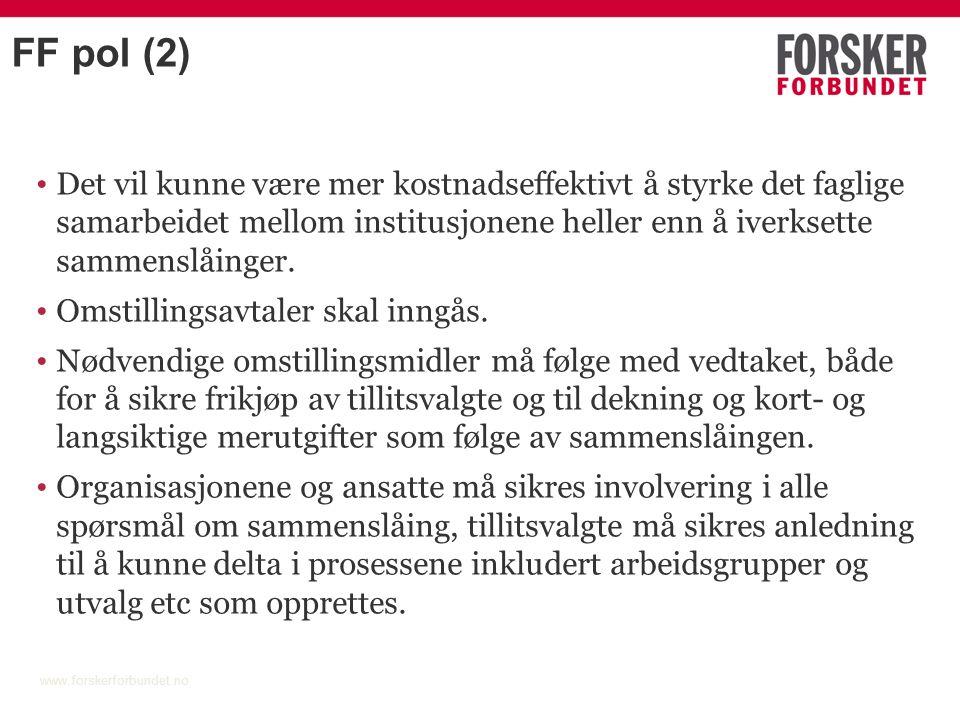 FF pol (2) Det vil kunne være mer kostnadseffektivt å styrke det faglige samarbeidet mellom institusjonene heller enn å iverksette sammenslåinger. Oms
