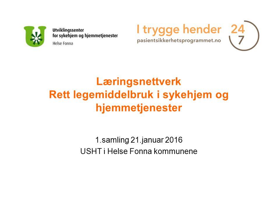 Læringsnettverk Rett legemiddelbruk i sykehjem og hjemmetjenester 1.samling 21.januar 2016 USHT i Helse Fonna kommunene