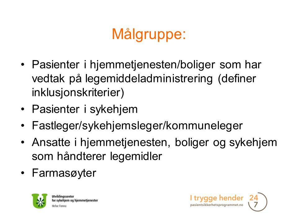 Målgruppe: Pasienter i hjemmetjenesten/boliger som har vedtak på legemiddeladministrering (definer inklusjonskriterier) Pasienter i sykehjem Fastleger/sykehjemsleger/kommuneleger Ansatte i hjemmetjenesten, boliger og sykehjem som håndterer legemidler Farmasøyter