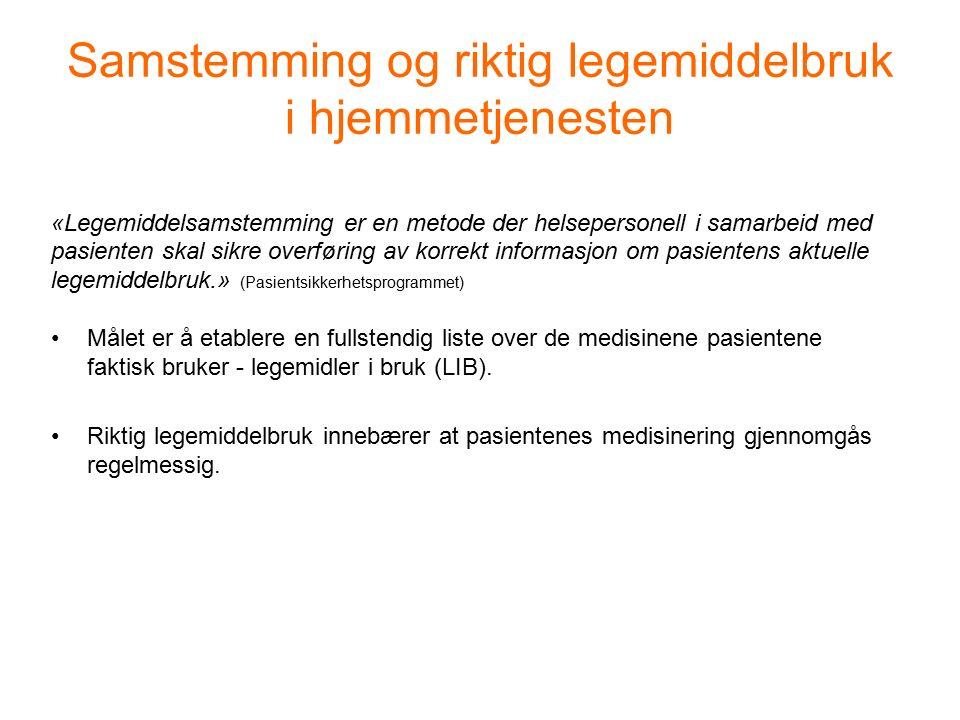 Samstemming og riktig legemiddelbruk i hjemmetjenesten «Legemiddelsamstemming er en metode der helsepersonell i samarbeid med pasienten skal sikre overføring av korrekt informasjon om pasientens aktuelle legemiddelbruk.» (Pasientsikkerhetsprogrammet) Målet er å etablere en fullstendig liste over de medisinene pasientene faktisk bruker - legemidler i bruk (LIB).