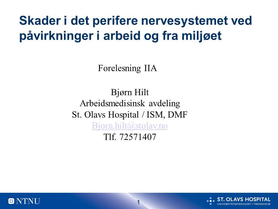1 Skader i det perifere nervesystemet ved påvirkninger i arbeid og fra miljøet Bjørn Hilt Arbeidsmedisinsk avdeling St.