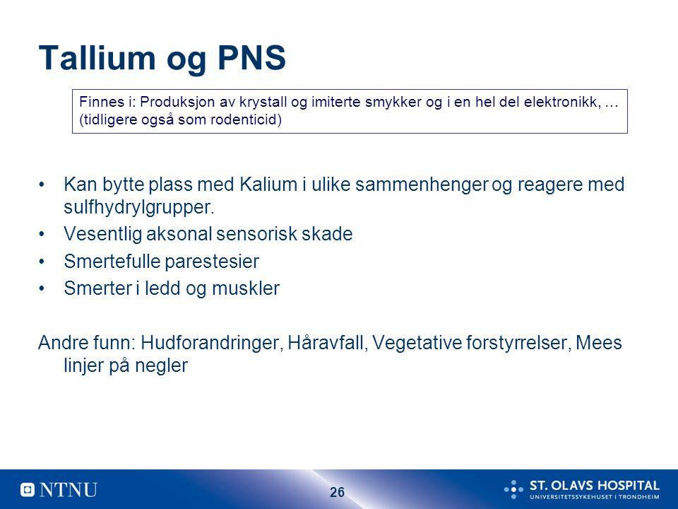 26 Tallium og PNS Kan bytte plass med Kalium i ulike sammenhenger og reagere med sulfhydrylgrupper.