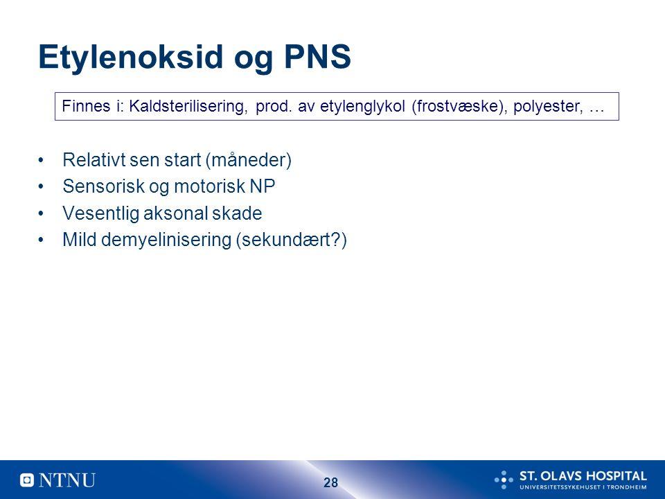 28 Etylenoksid og PNS Relativt sen start (måneder) Sensorisk og motorisk NP Vesentlig aksonal skade Mild demyelinisering (sekundært ) Finnes i: Kaldsterilisering, prod.