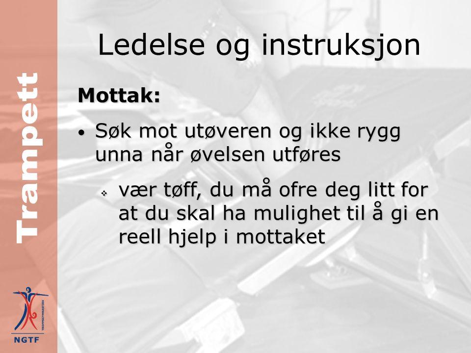 Ledelse og instruksjon Mottak: Stå oppå dynematta/landingsmatta og nærme inntil Stå oppå dynematta/landingsmatta og nærme inntil  da får du kortere arm å jobbe på og du kan bruke mer kraft