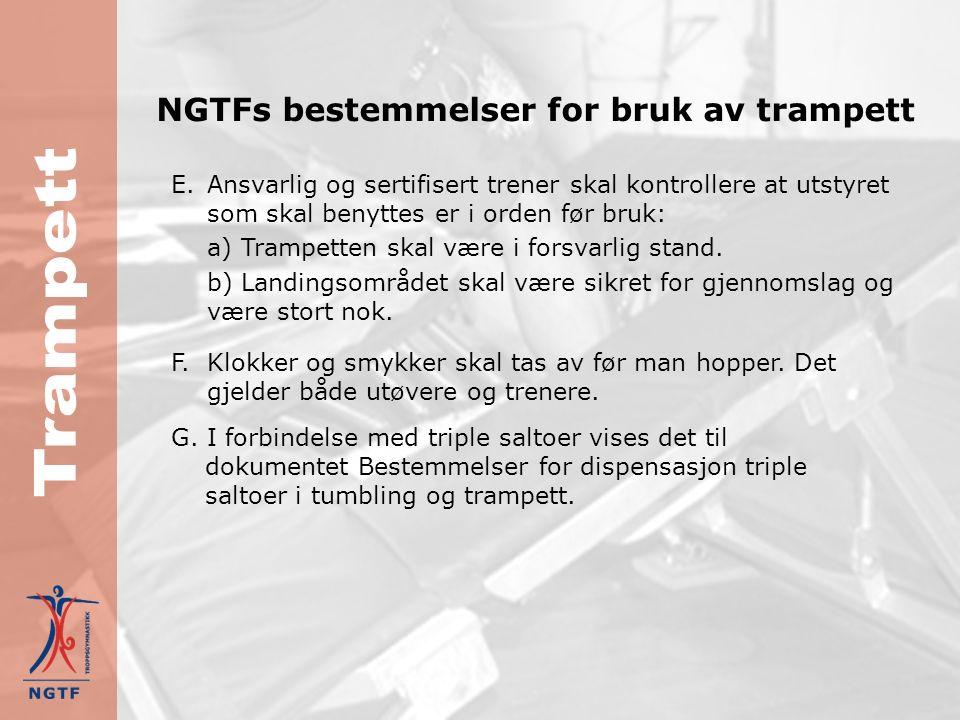 NGTFs bestemmelser for bruk av trampett A.Ved bruk av trampett skal det alltid være minst en ansvarlig og sertifisert trener, som skal stå ved trampetten (på tjukkasen).