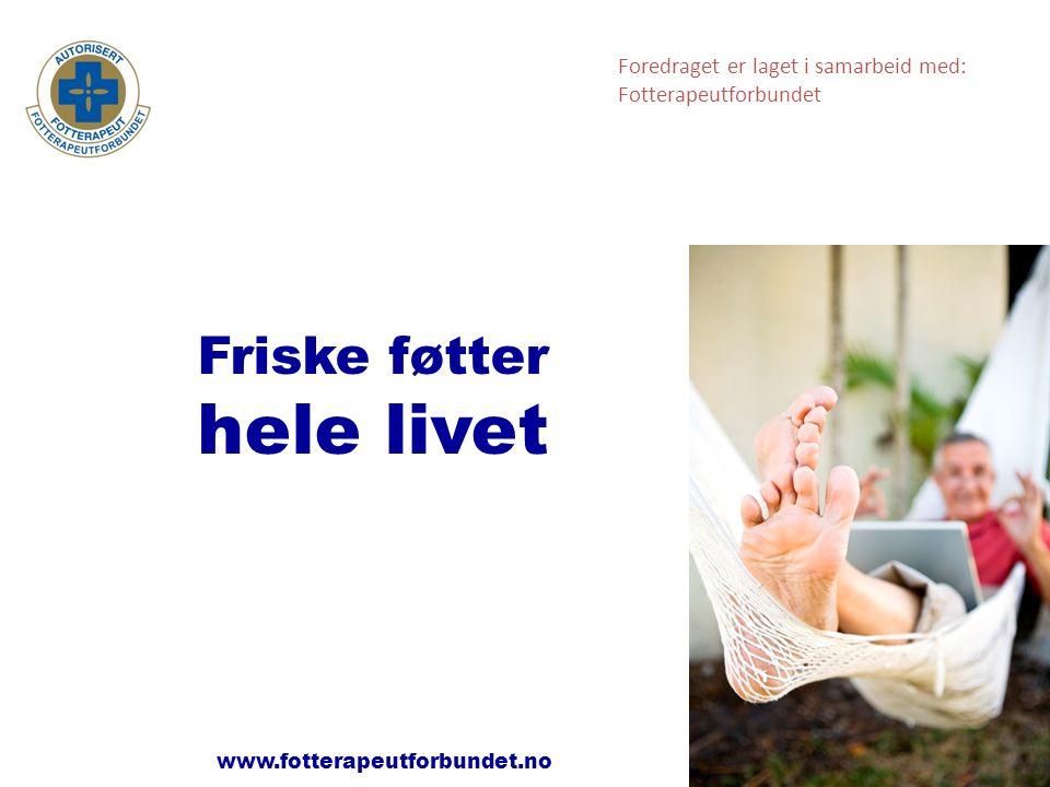 www.fotterapeutforbundet.no Friske føtter hele livet Foredraget er laget i samarbeid med: Fotterapeutforbundet