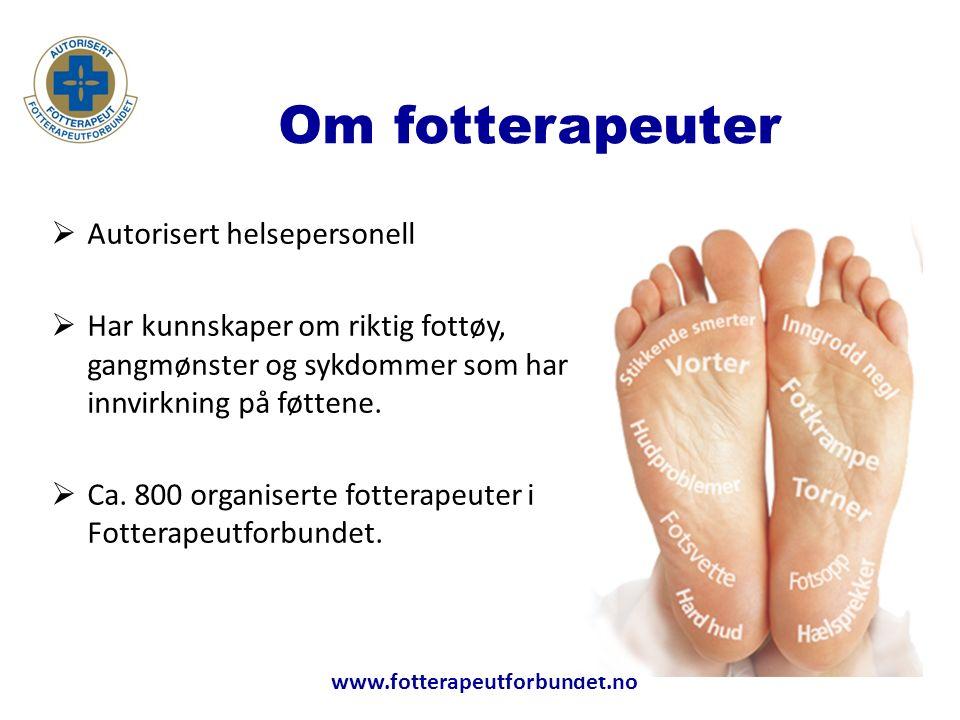 www.fotterapeutforbundet.no Om fotterapeuter  Autorisert helsepersonell  Har kunnskaper om riktig fottøy, gangmønster og sykdommer som har innvirkning på føttene.