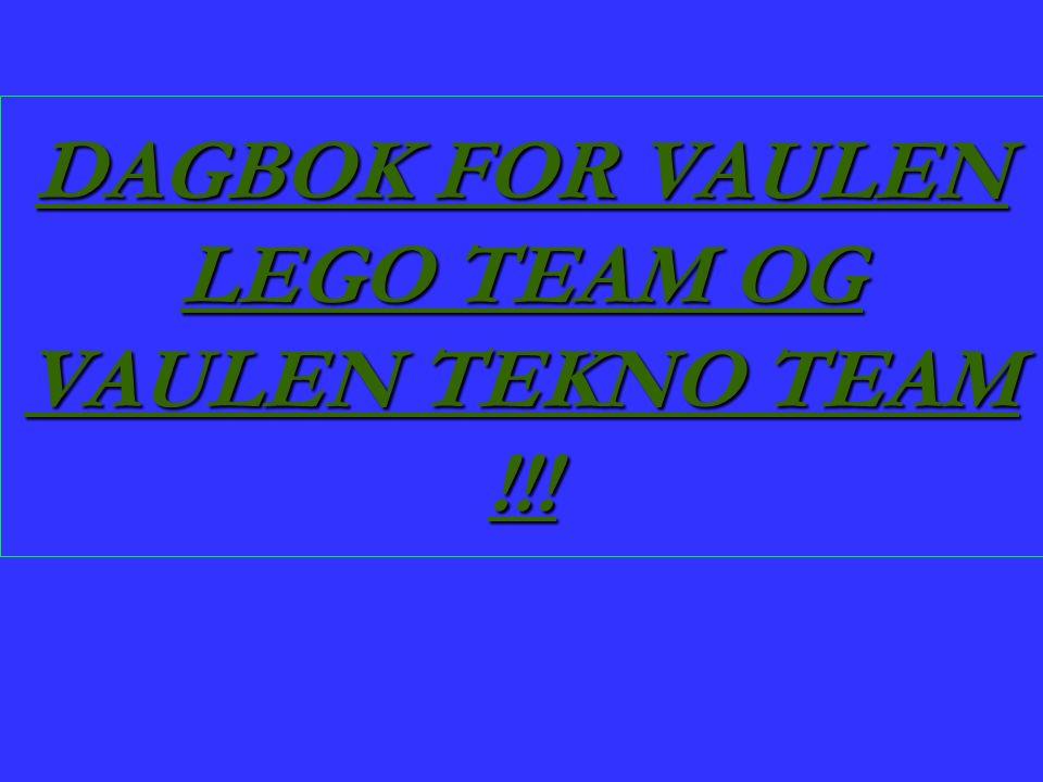 DAGBOK FOR VAULEN LEGO TEAM OG VAULEN TEKNO TEAM !!!