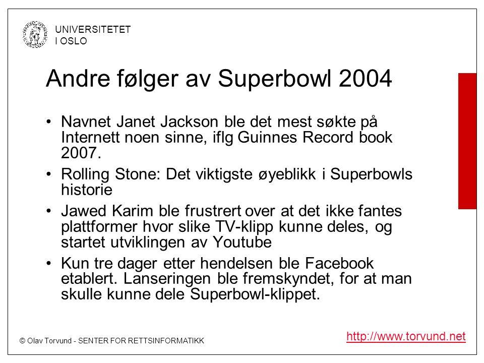 © Olav Torvund - SENTER FOR RETTSINFORMATIKK UNIVERSITETET I OSLO http://www.torvund.net Andre følger av Superbowl 2004 Navnet Janet Jackson ble det mest søkte på Internett noen sinne, iflg Guinnes Record book 2007.