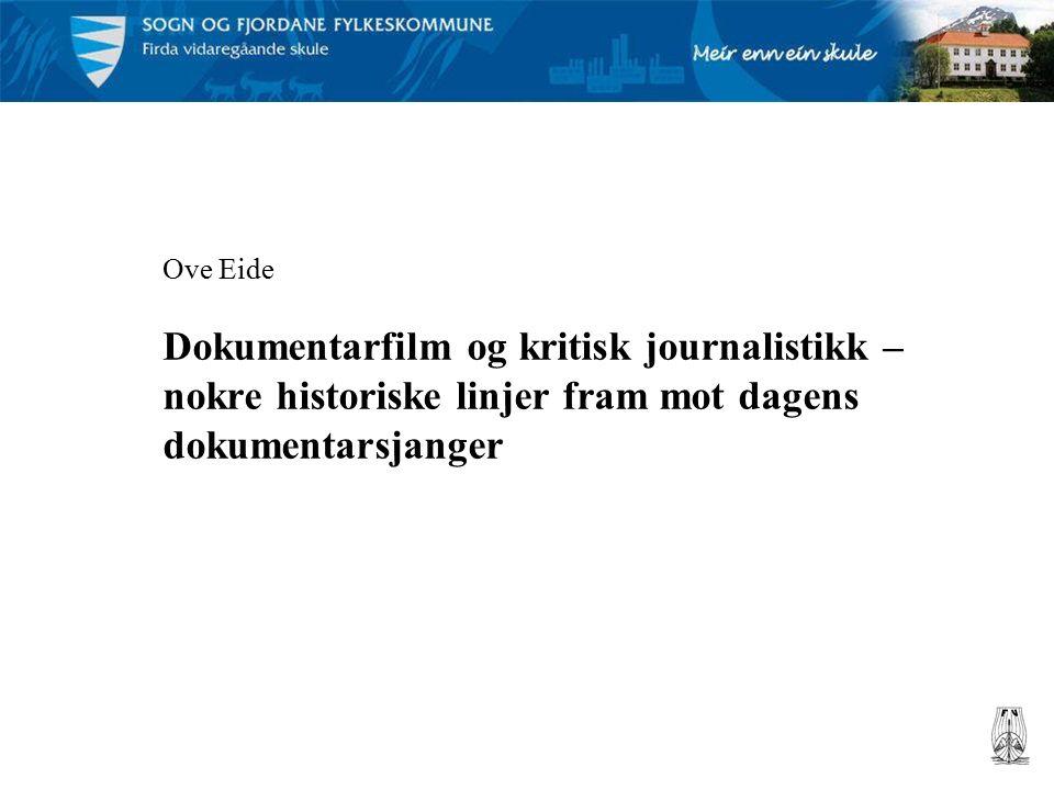 Ove Eide Dokumentarfilm og kritisk journalistikk – nokre historiske linjer fram mot dagens dokumentarsjanger