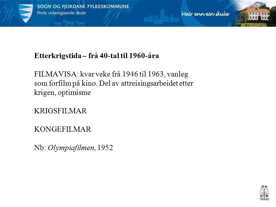 Etterkrigstida – frå 40-tal til 1960-åra FILMAVISA: kvar veke frå 1946 til 1963, vanleg som forfilm på kino.