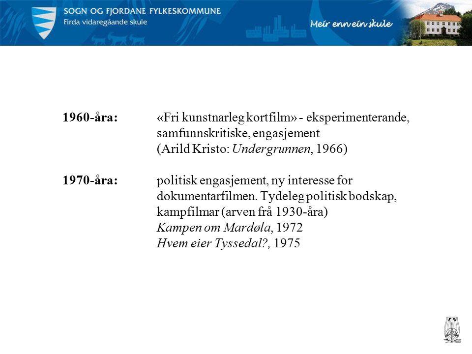 1960-åra: «Fri kunstnarleg kortfilm» - eksperimenterande, samfunnskritiske, engasjement (Arild Kristo: Undergrunnen, 1966) 1970-åra:politisk engasjement, ny interesse for dokumentarfilmen.