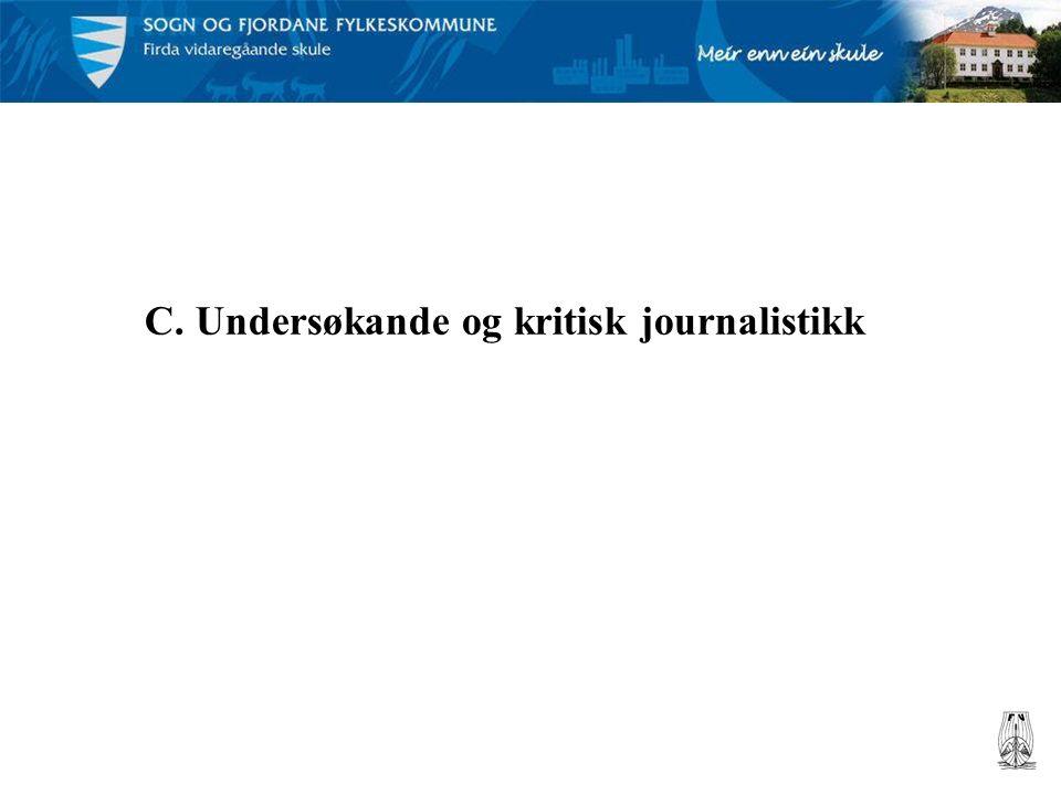 C. Undersøkande og kritisk journalistikk
