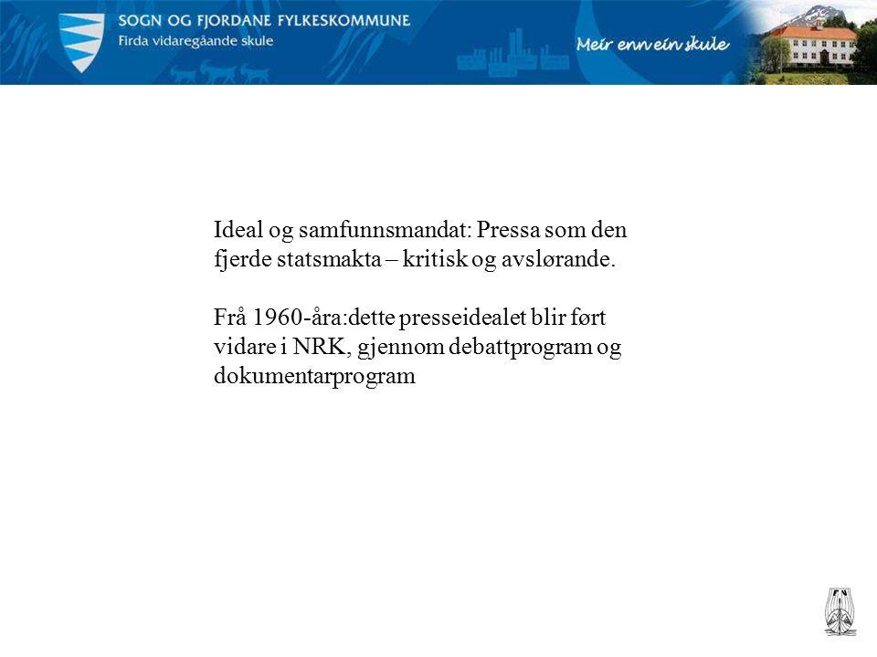 Ideal og samfunnsmandat: Pressa som den fjerde statsmakta – kritisk og avslørande.