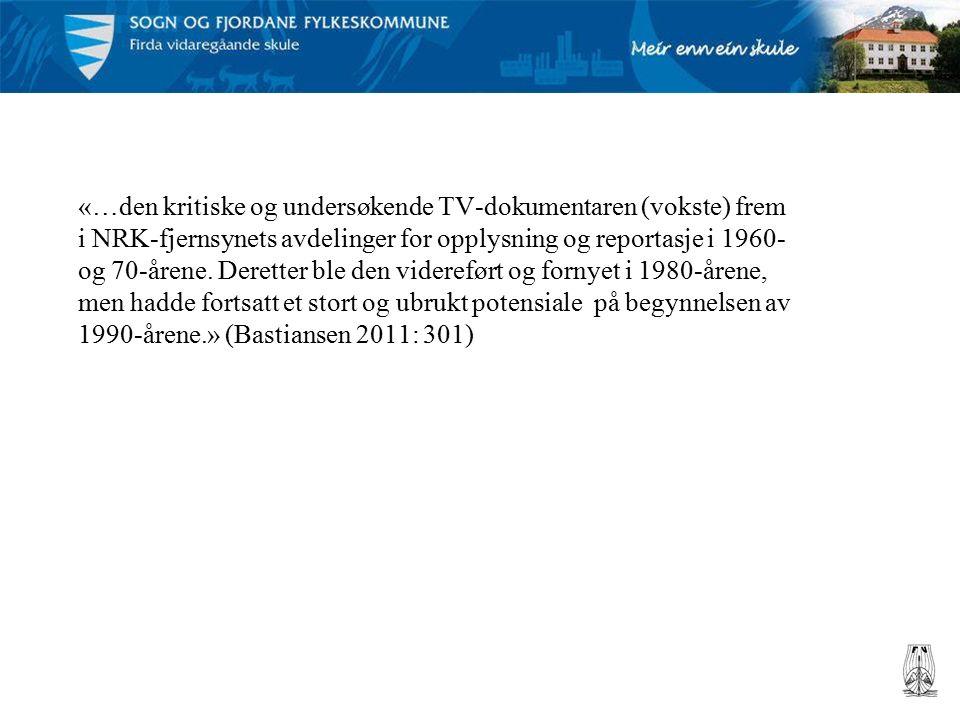 «…den kritiske og undersøkende TV-dokumentaren (vokste) frem i NRK-fjernsynets avdelinger for opplysning og reportasje i 1960- og 70-årene.