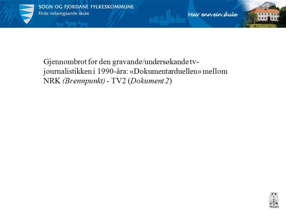 Gjennombrot for den gravande/undersøkande tv- journalistikken i 1990-åra: «Dokumentarduellen» mellom NRK (Brennpunkt) - TV2 (Dokument 2)