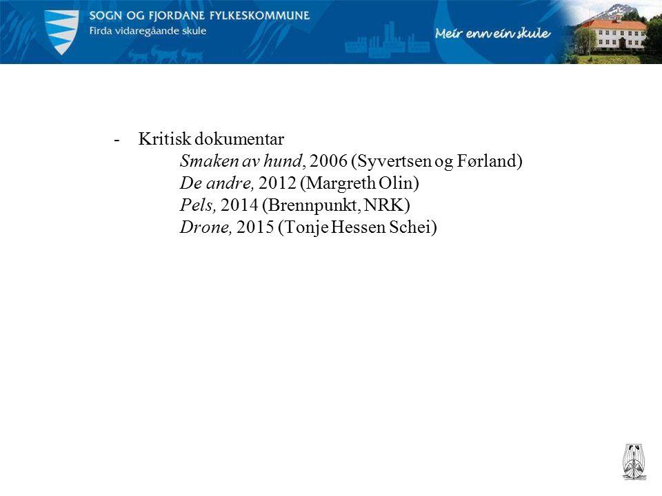 -Kritisk dokumentar Smaken av hund, 2006 (Syvertsen og Førland) De andre, 2012 (Margreth Olin) Pels, 2014 (Brennpunkt, NRK) Drone, 2015 (Tonje Hessen Schei)
