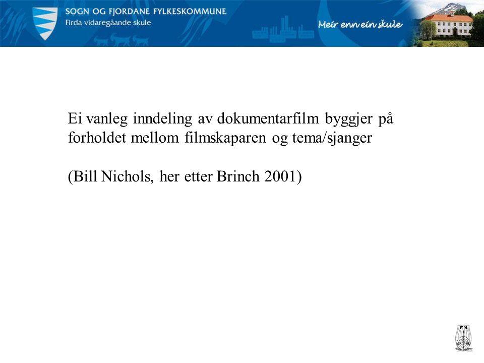 Ei vanleg inndeling av dokumentarfilm byggjer på forholdet mellom filmskaparen og tema/sjanger (Bill Nichols, her etter Brinch 2001)