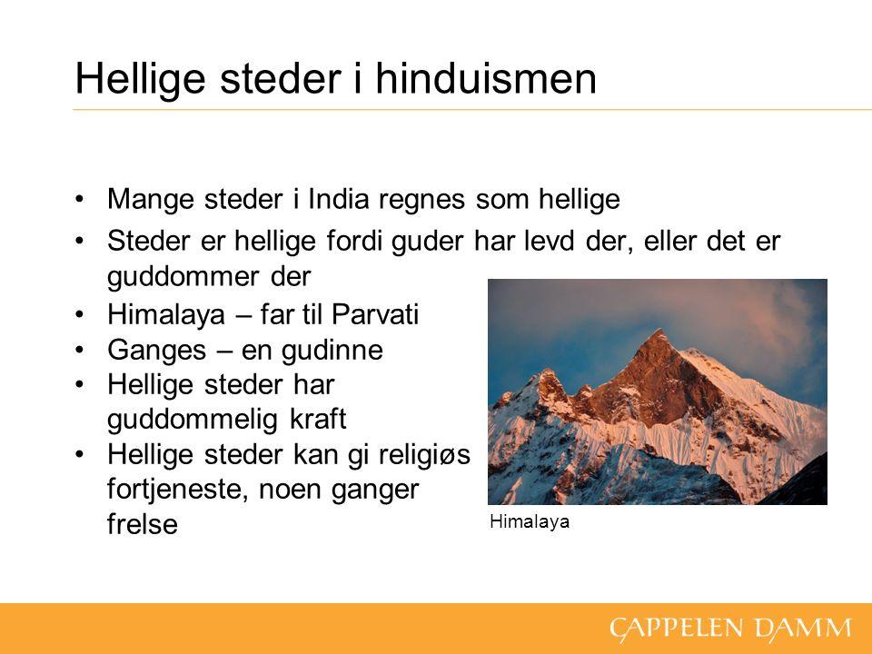 Hellige steder i hinduismen Mange steder i India regnes som hellige Steder er hellige fordi guder har levd der, eller det er guddommer der Himalaya Himalaya – far til Parvati Ganges – en gudinne Hellige steder har guddommelig kraft Hellige steder kan gi religiøs fortjeneste, noen ganger frelse