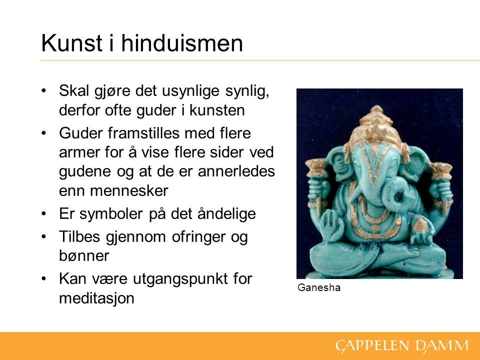Kunst i hinduismen Skal gjøre det usynlige synlig, derfor ofte guder i kunsten Guder framstilles med flere armer for å vise flere sider ved gudene og at de er annerledes enn mennesker Er symboler på det åndelige Tilbes gjennom ofringer og bønner Kan være utgangspunkt for meditasjon Ganesha