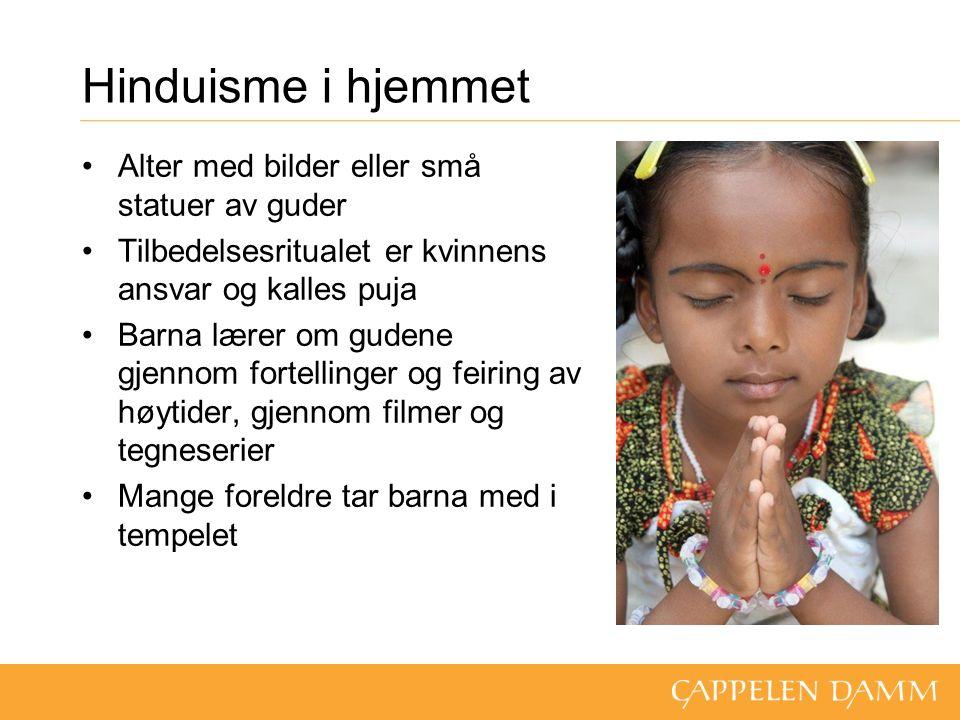 Hinduisme i hjemmet Alter med bilder eller små statuer av guder Tilbedelsesritualet er kvinnens ansvar og kalles puja Barna lærer om gudene gjennom fortellinger og feiring av høytider, gjennom filmer og tegneserier Mange foreldre tar barna med i tempelet