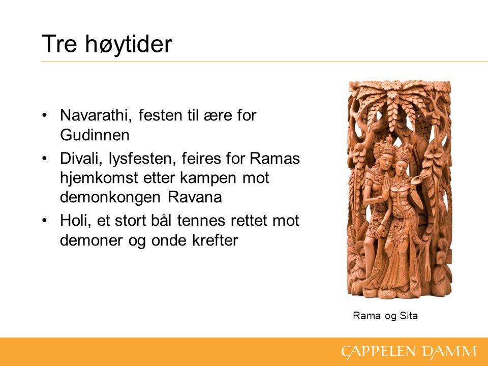 Tre høytider Navarathi, festen til ære for Gudinnen Divali, lysfesten, feires for Ramas hjemkomst etter kampen mot demonkongen Ravana Holi, et stort bål tennes rettet mot demoner og onde krefter Rama og Sita