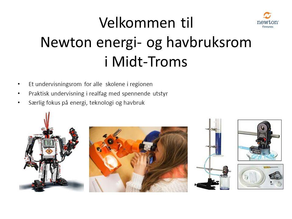 Velkommen til Newton energi- og havbruksrom i Midt-Troms Et undervisningsrom for alle skolene i regionen Praktisk undervisning i realfag med spennende utstyr Særlig fokus på energi, teknologi og havbruk