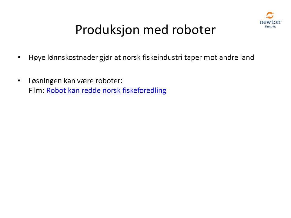 Produksjon med roboter Høye lønnskostnader gjør at norsk fiskeindustri taper mot andre land Løsningen kan være roboter: Film: Robot kan redde norsk fiskeforedlingRobot kan redde norsk fiskeforedling