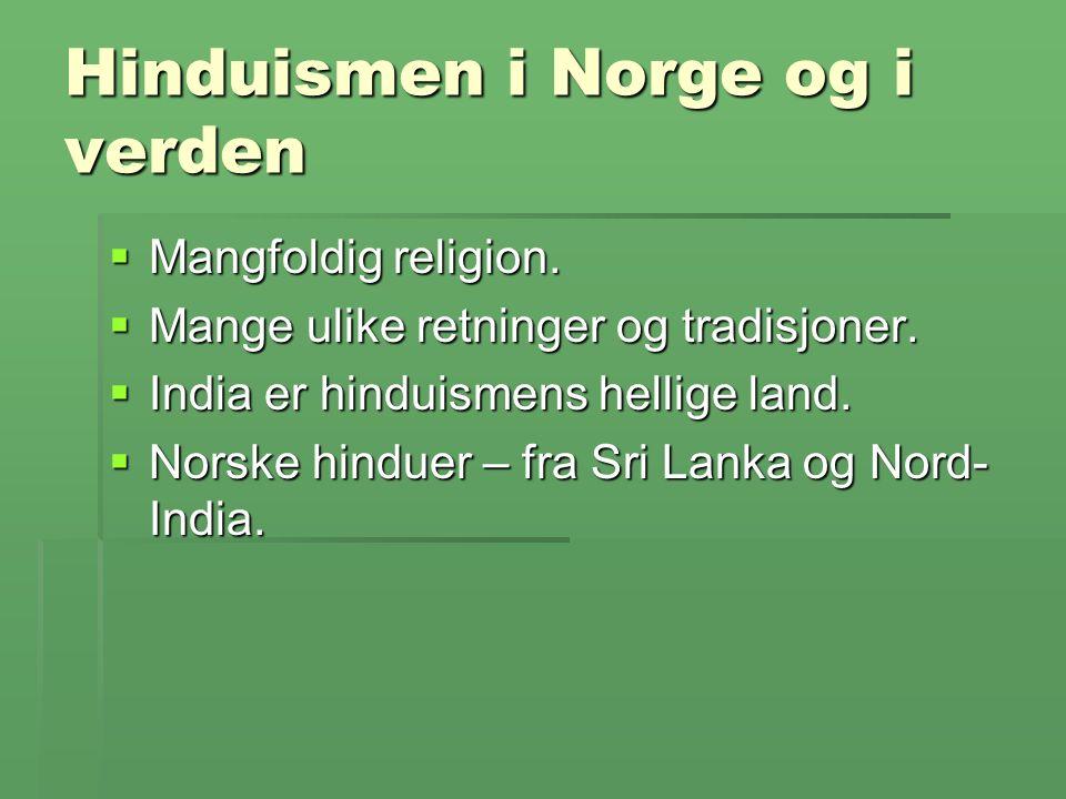Hinduismen i Norge og i verden  Mangfoldig religion.