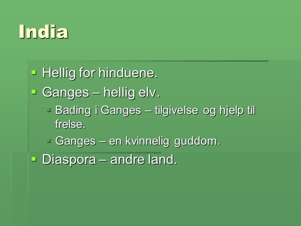India  Hellig for hinduene.  Ganges – hellig elv.