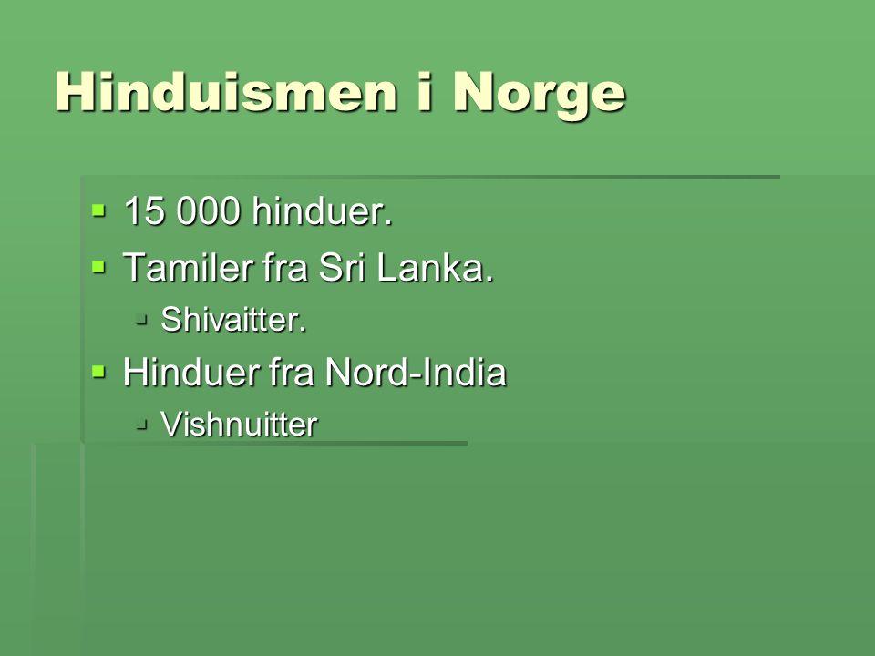 Hinduismen i Norge  15 000 hinduer.  Tamiler fra Sri Lanka.