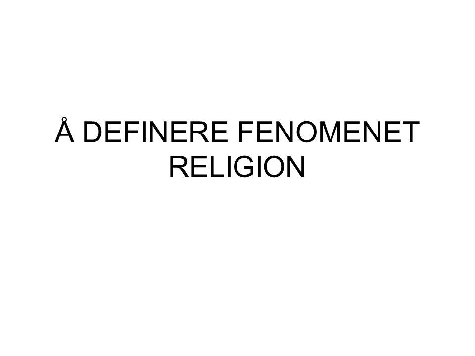 Å DEFINERE FENOMENET RELIGION