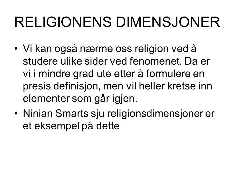 RELIGIONENS DIMENSJONER Vi kan også nærme oss religion ved å studere ulike sider ved fenomenet.