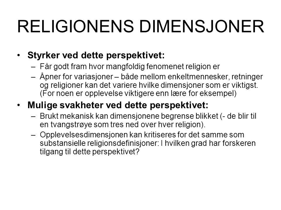 RELIGIONENS DIMENSJONER Styrker ved dette perspektivet: –Får godt fram hvor mangfoldig fenomenet religion er –Åpner for variasjoner – både mellom enkeltmennesker, retninger og religioner kan det variere hvilke dimensjoner som er viktigst.