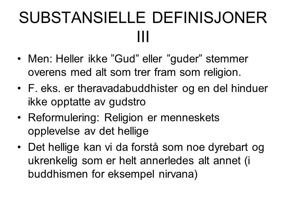 SUBSTANSIELLE DEFINISJONER III Men: Heller ikke Gud eller guder stemmer overens med alt som trer fram som religion.
