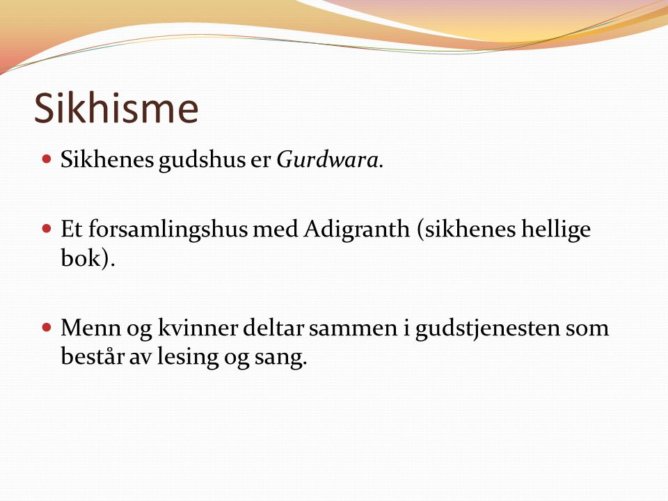Sikhisme Sikhenes gudshus er Gurdwara. Et forsamlingshus med Adigranth (sikhenes hellige bok).