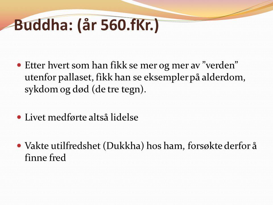 Buddha: (år 560.fKr.) Etter hvert som han fikk se mer og mer av verden utenfor pallaset, fikk han se eksempler på alderdom, sykdom og død (de tre tegn).