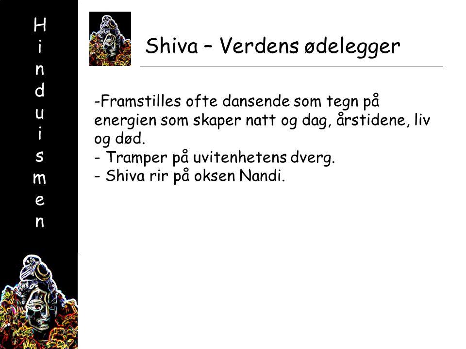 HinduismenHinduismen Shiva – Verdens ødelegger -Framstilles ofte dansende som tegn på energien som skaper natt og dag, årstidene, liv og død.