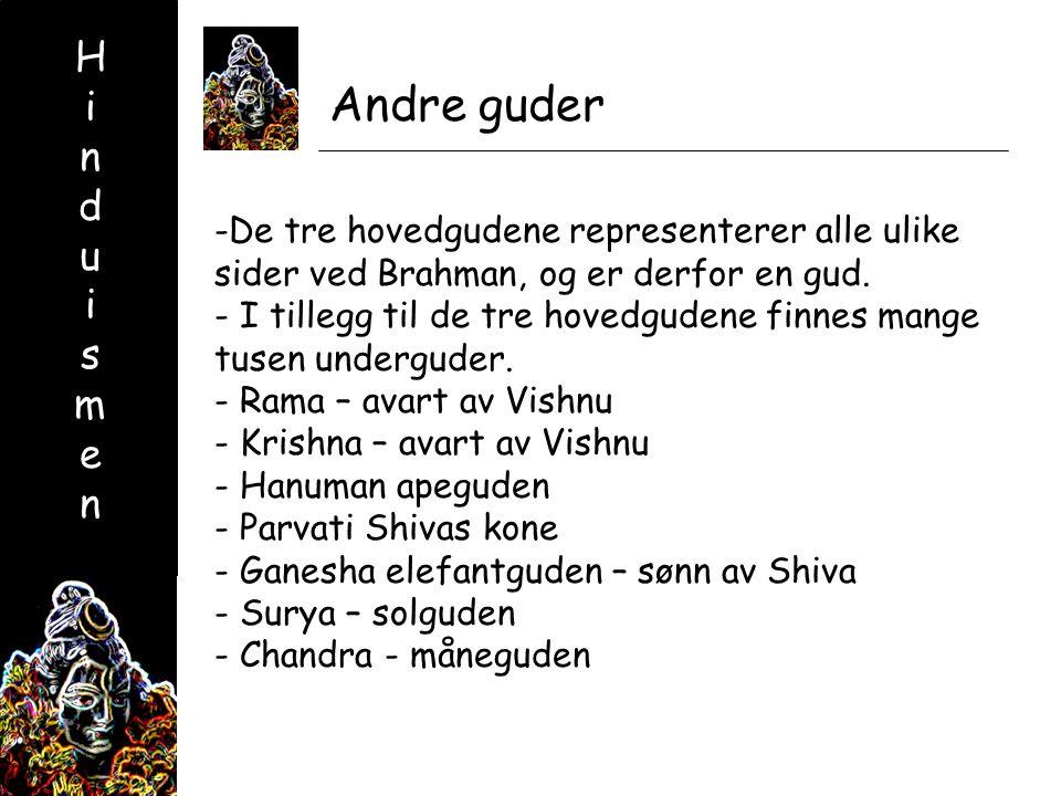 HinduismenHinduismen Andre guder -De tre hovedgudene representerer alle ulike sider ved Brahman, og er derfor en gud.