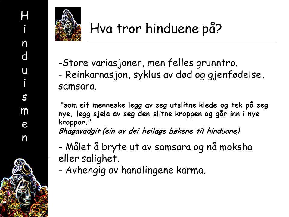 HinduismenHinduismen Hva tror hinduene på. -Store variasjoner, men felles grunntro.