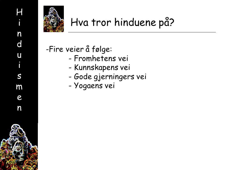 HinduismenHinduismen Hva tror hinduene på.