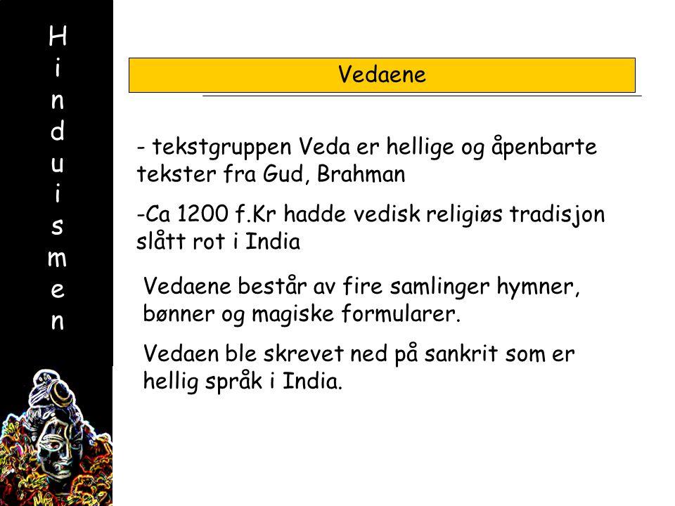 HinduismenHinduismen - tekstgruppen Veda er hellige og åpenbarte tekster fra Gud, Brahman -Ca 1200 f.Kr hadde vedisk religiøs tradisjon slått rot i India Vedaene Vedaene består av fire samlinger hymner, bønner og magiske formularer.