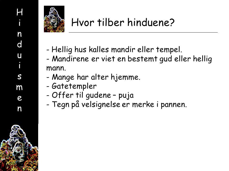 HinduismenHinduismen Hvor tilber hinduene. - Hellig hus kalles mandir eller tempel.