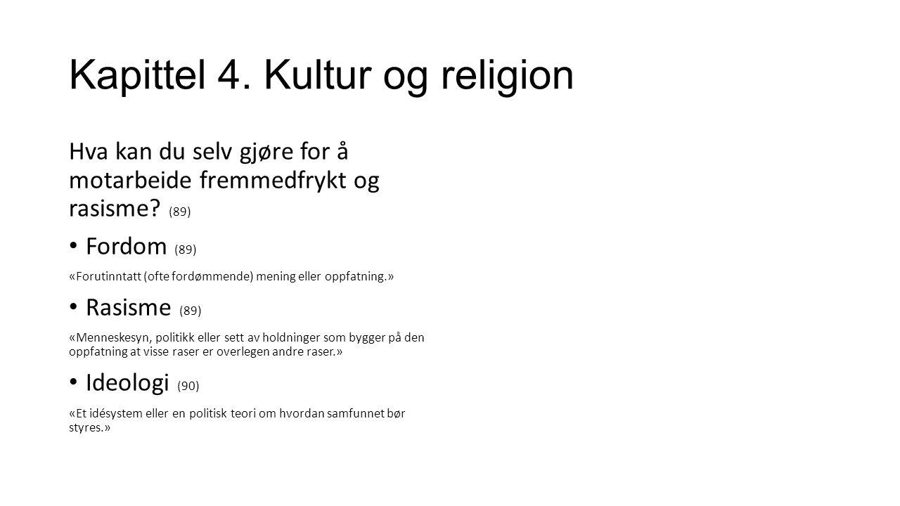 Kapittel 4. Kultur og religion Hva kan du selv gjøre for å motarbeide fremmedfrykt og rasisme.