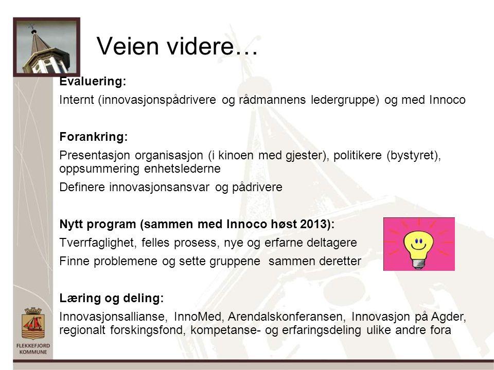Veien videre… Evaluering: Internt (innovasjonspådrivere og rådmannens ledergruppe) og med Innoco Forankring: Presentasjon organisasjon (i kinoen med gjester), politikere (bystyret), oppsummering enhetslederne Definere innovasjonsansvar og pådrivere Nytt program (sammen med Innoco høst 2013): Tverrfaglighet, felles prosess, nye og erfarne deltagere Finne problemene og sette gruppene sammen deretter Læring og deling: Innovasjonsallianse, InnoMed, Arendalskonferansen, Innovasjon på Agder, regionalt forskingsfond, kompetanse- og erfaringsdeling ulike andre fora