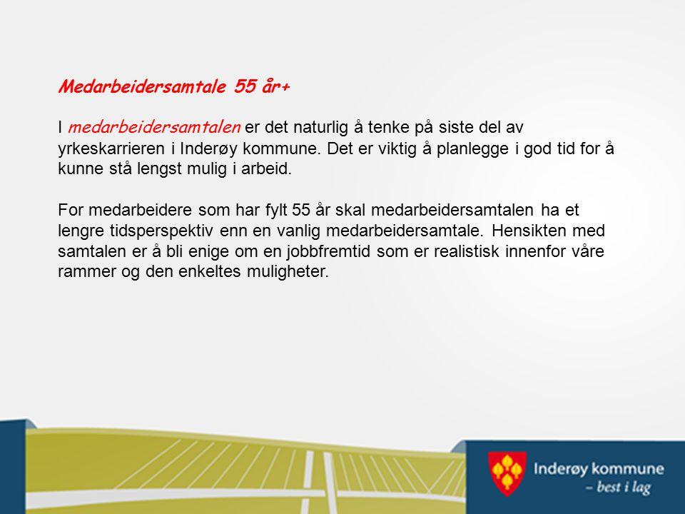 Medarbeidersamtale 55 år+ I medarbeidersamtalen er det naturlig å tenke på siste del av yrkeskarrieren i Inderøy kommune.