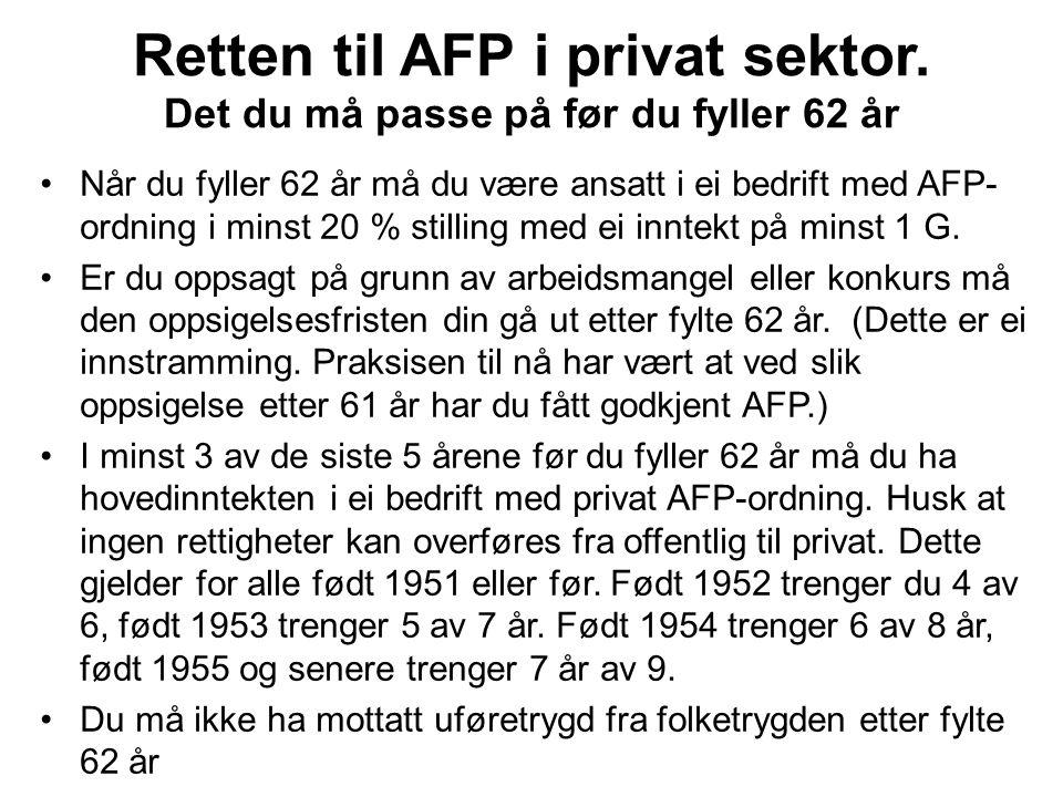 Når du fyller 62 år må du være ansatt i ei bedrift med AFP- ordning i minst 20 % stilling med ei inntekt på minst 1 G.
