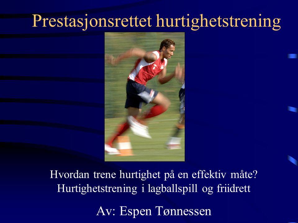 Prestasjonsrettet hurtighetstrening Hvordan trene hurtighet på en effektiv måte.