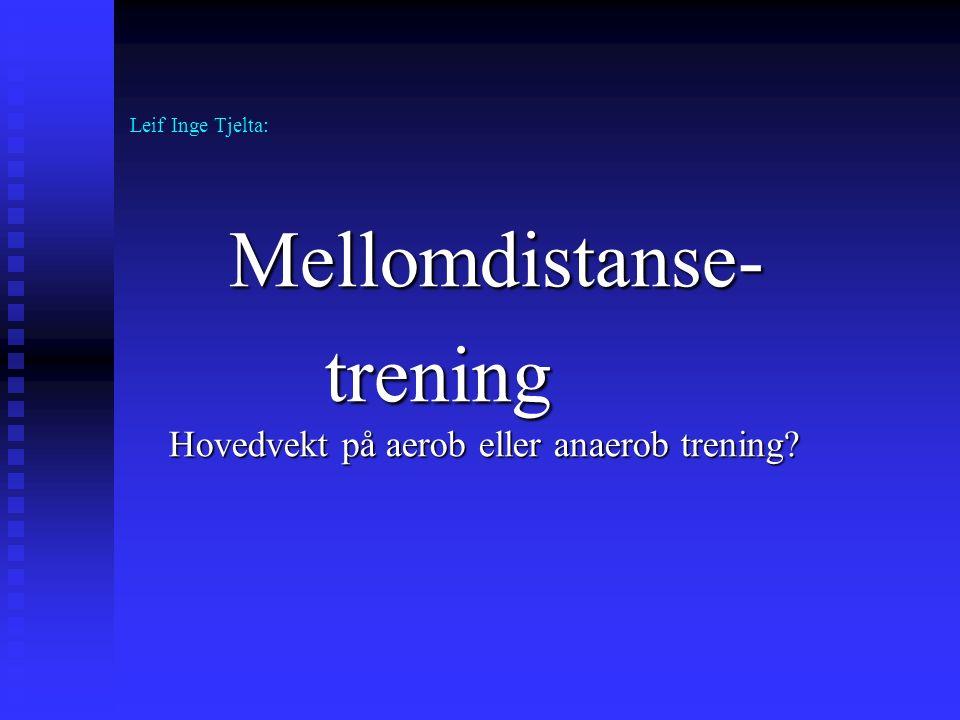 Leif Inge Tjelta: Mellomdistanse- trening Hovedvekt på aerob eller anaerob trening?