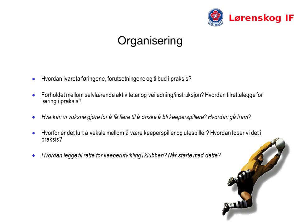 Organisering  Hvordan ivareta føringene, forutsetningene og tilbud i praksis.